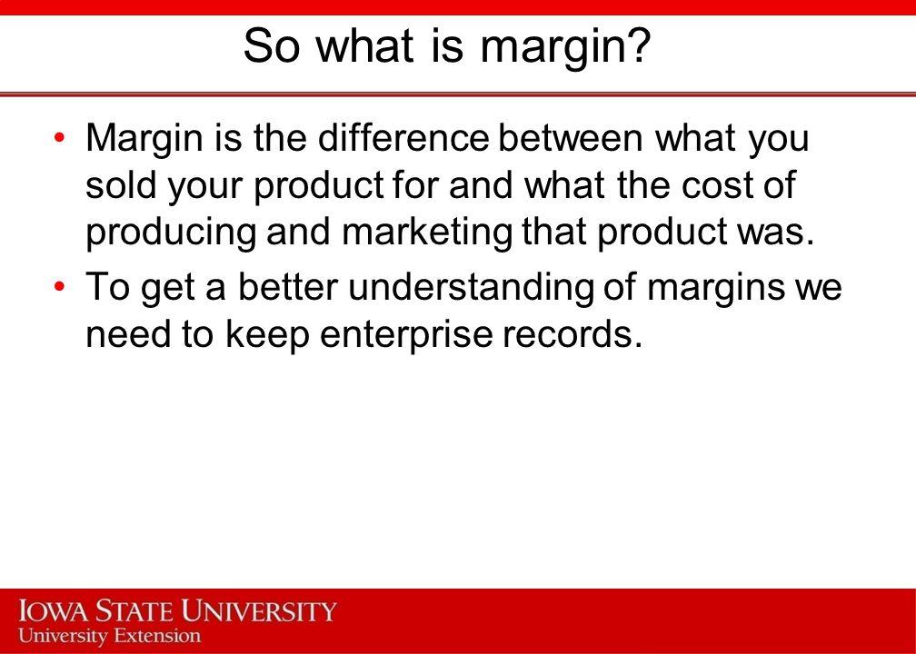 So what is margin.