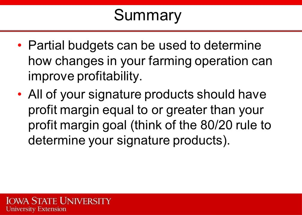 Summary Partial budgets can be used to determine how changes in your farming operation can improve profitability.
