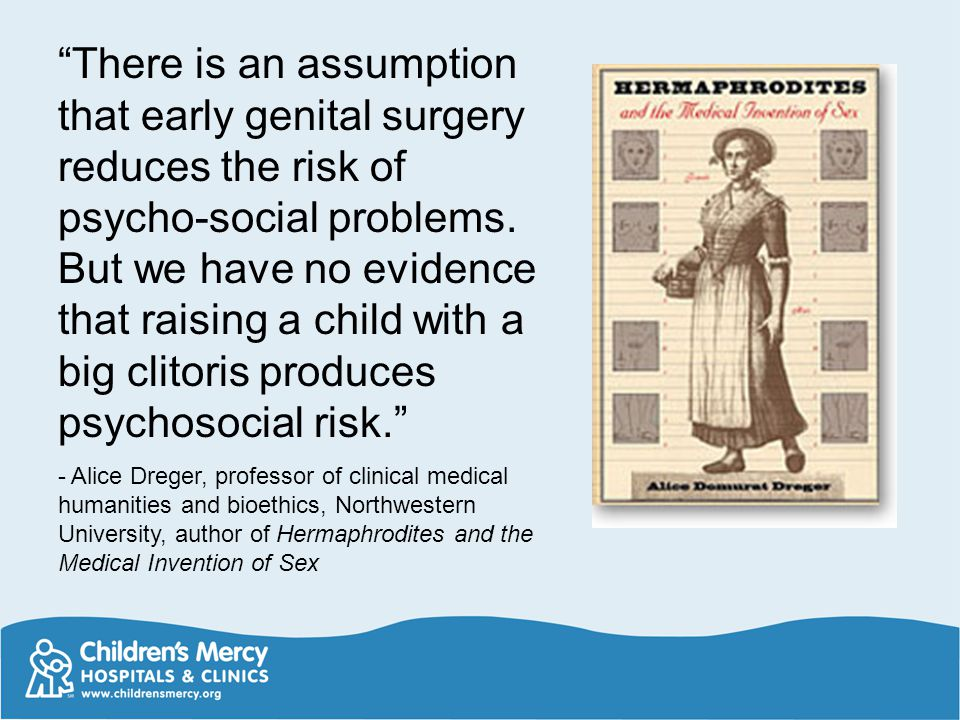 There is an assumption that early genital surgery reduces the risk of psycho-social problems.
