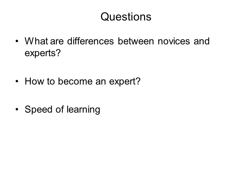 Questions What are differences between novices and experts.