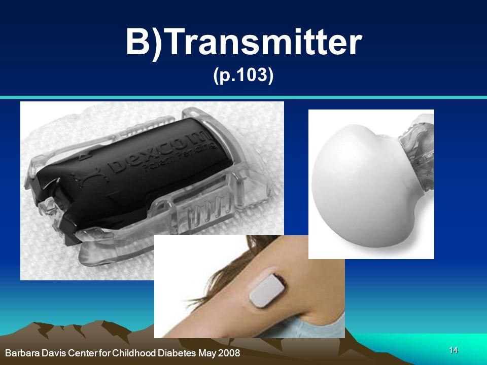 14 B)Transmitter (p.103) Barbara Davis Center for Childhood Diabetes May 2008