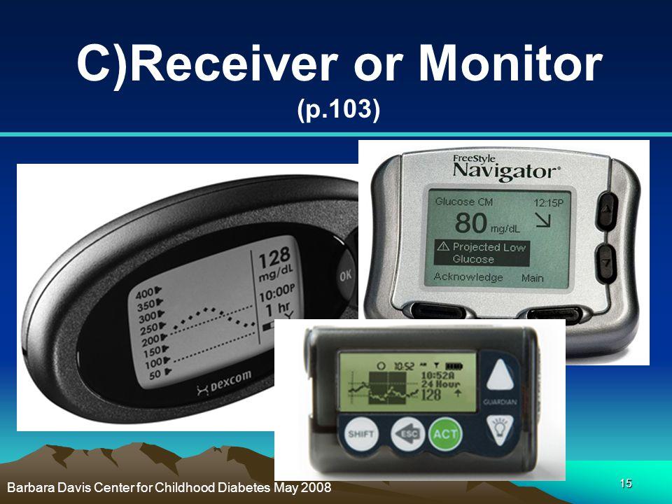 15 C)Receiver or Monitor (p.103) Barbara Davis Center for Childhood Diabetes May 2008
