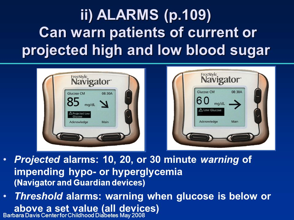 ii) ALARMS (p.109) Can warn patients of current or projected high and low blood sugar Projected alarms: 10, 20, or 30 minute warning of impending hypo