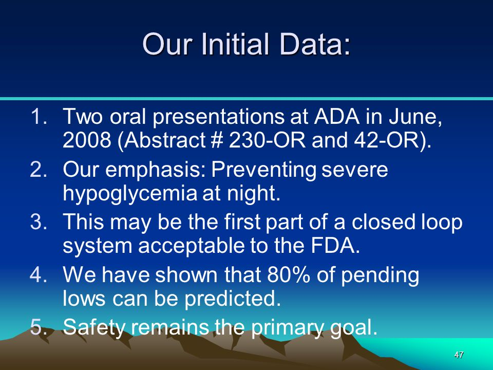 47 Our Initial Data: 1.Two oral presentations at ADA in June, 2008 (Abstract # 230-OR and 42-OR). 2.Our emphasis: Preventing severe hypoglycemia at ni