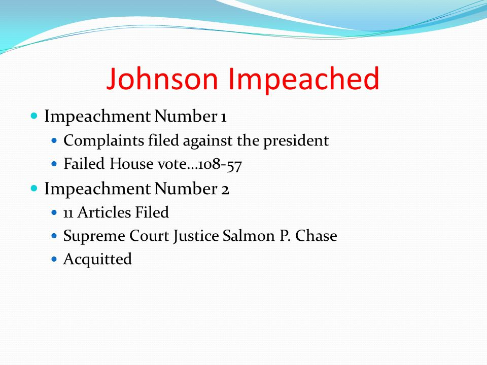 Johnson Vote House126 Conviction47 Nay Senate35 Conviction19 Acquittal Note: At this time it took 36 out of 54 Senate votes to reach the 2/3 majority.