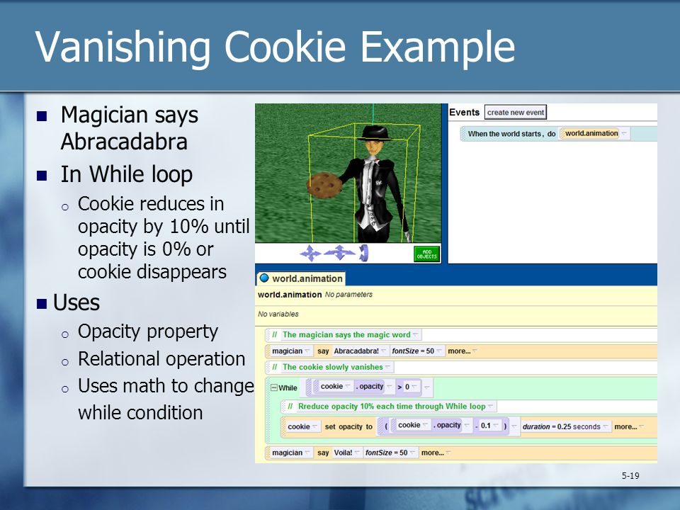Vanishing Cookie Example Magician says Abracadabra In While loop o Cookie reduces in opacity by 10% until opacity is 0% or cookie disappears Uses o Op