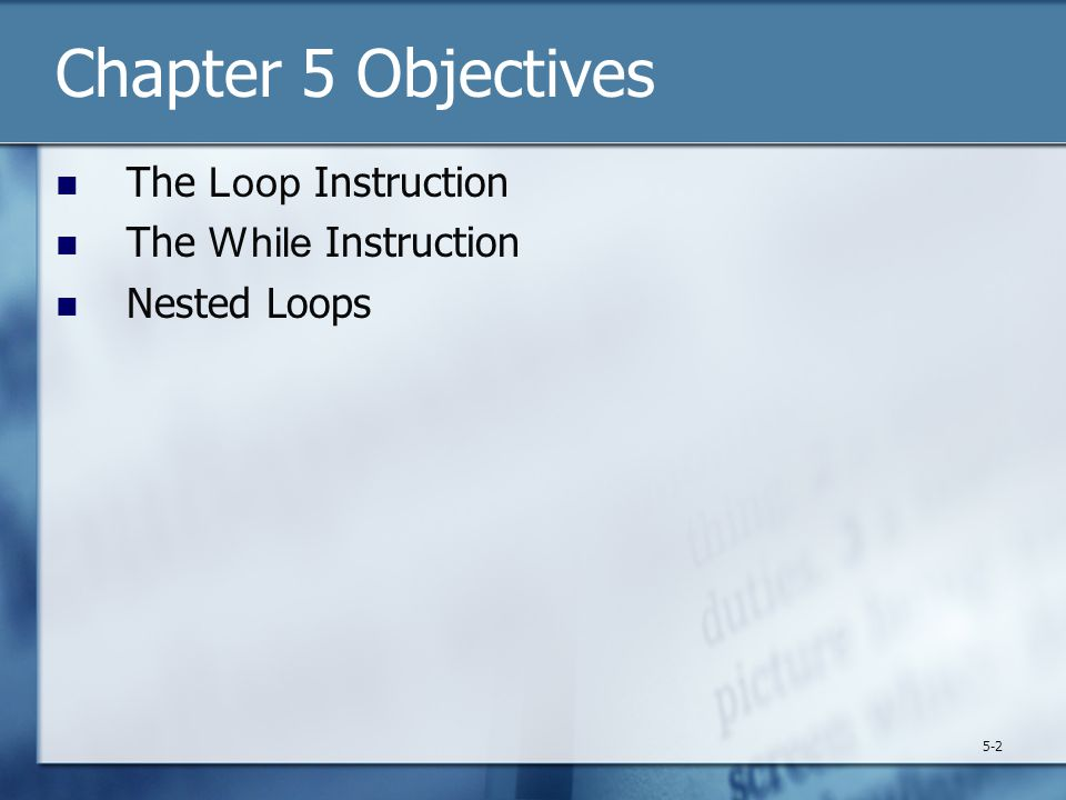Chapter 5 Objectives The Loop Instruction The While Instruction Nested Loops 5-2