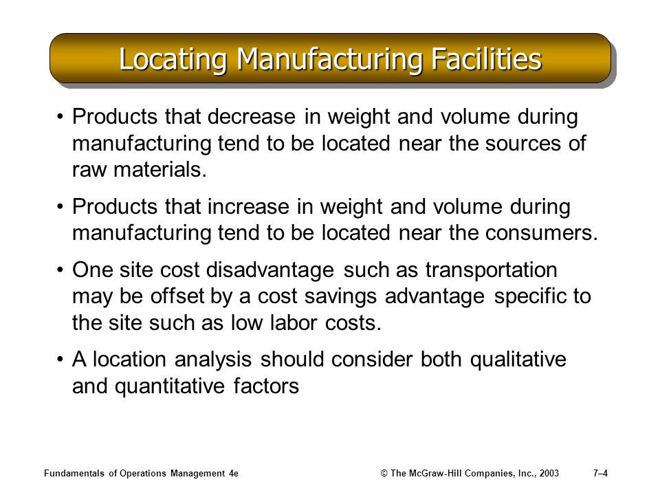 Fundamentals of Operations Management 4e© The McGraw-Hill Companies, Inc., 20037–4 Locating Manufacturing Facilities Products that decrease in weight