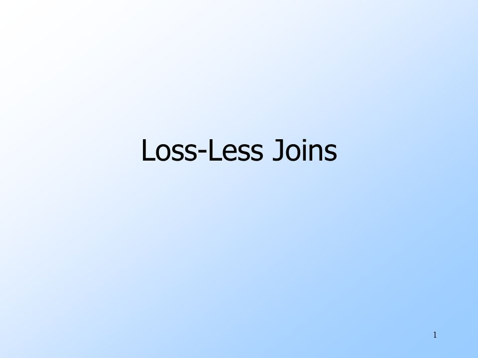 1 Loss-Less Joins