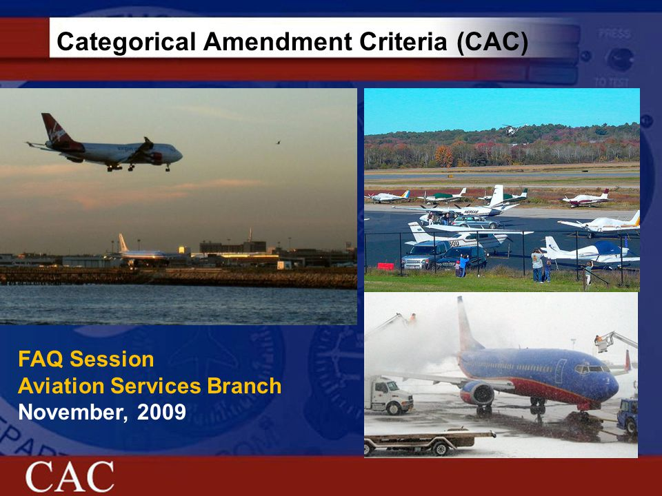 Categorical Amendment Criteria (CAC) FAQ Session Aviation Services Branch November, 2009