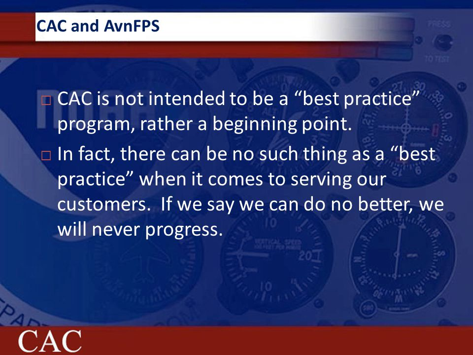 CAC and AvnFPS  CAC is not intended to be a best practice program, rather a beginning point.