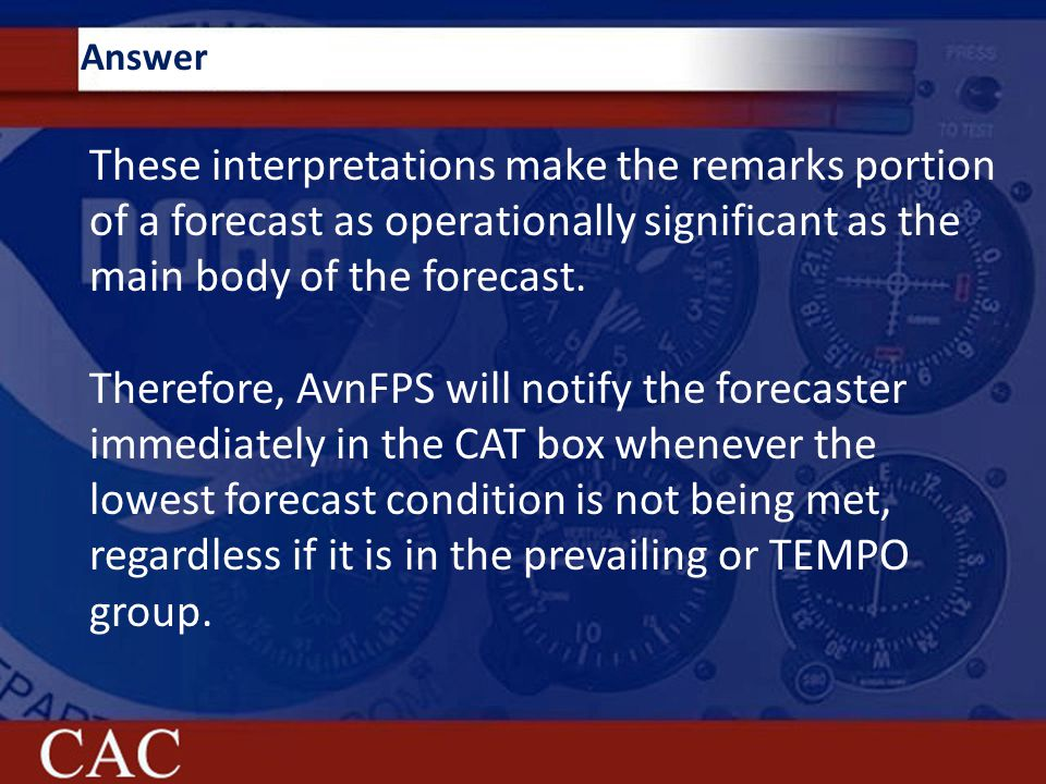 Answer These interpretations make the remarks portion of a forecast as operationally significant as the main body of the forecast.