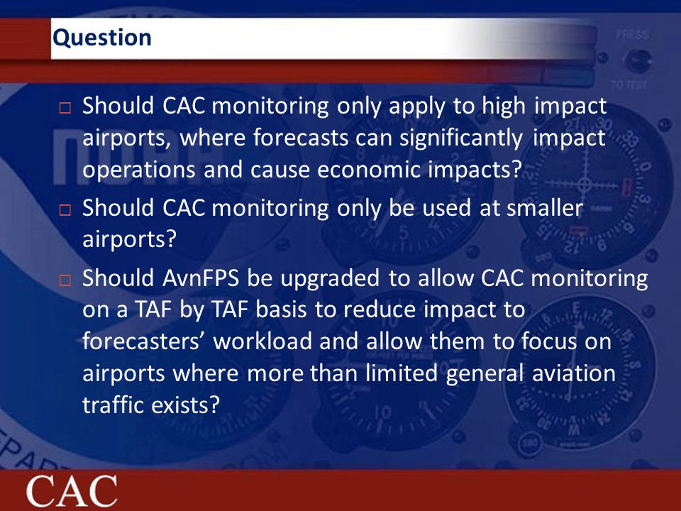 Question  Should CAC monitoring only apply to high impact airports, where forecasts can significantly impact operations and cause economic impacts.