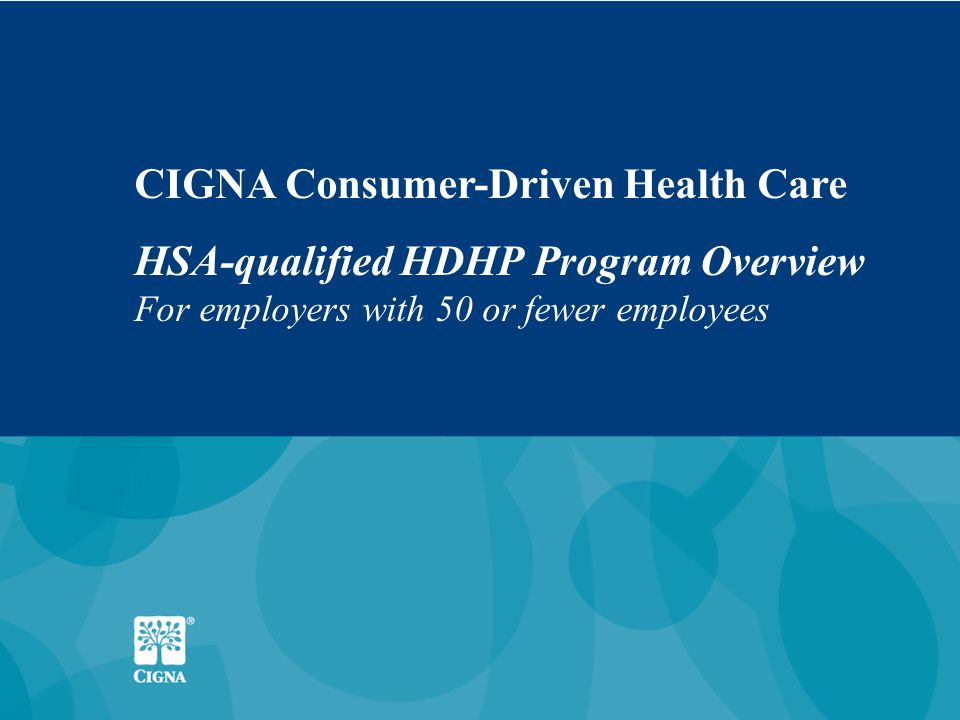 2 Today's Discussion Growth of Consumer-Driven Health Plans The CIGNA Approach To Consumer-Driven Health Care HSA Overview Engagement and Advocacy Service Experience and Employee Education