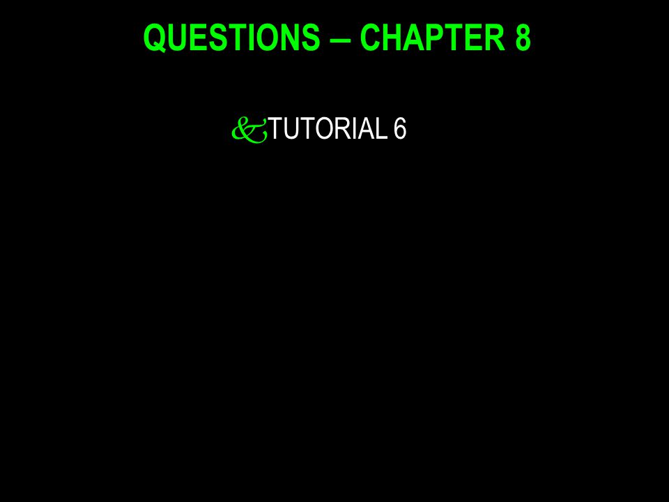 kTUTORIAL 6 QUESTIONS – CHAPTER 8
