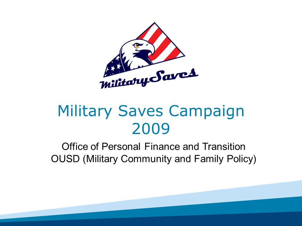 Military Saves Campaign 2009 Office of Personal Finance and Transition OUSD (Military Community and Family Policy)