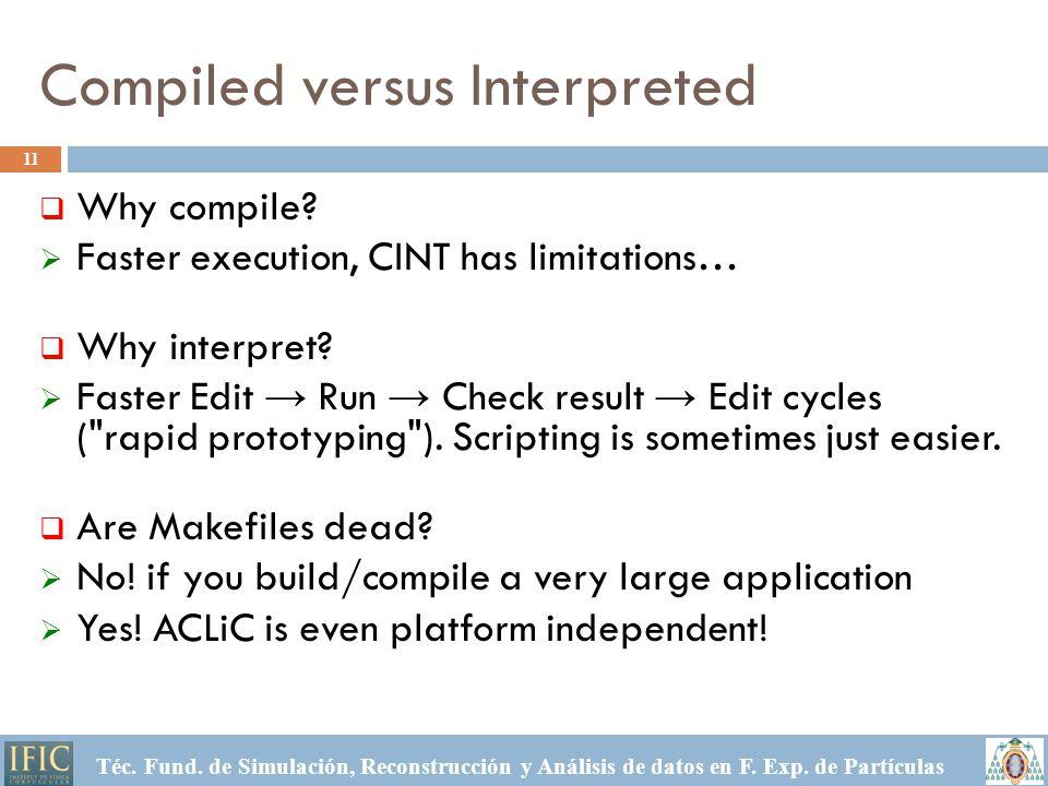 Compiled versus Interpreted Téc. Fund. de Simulación, Reconstrucción y Análisis de datos en F.