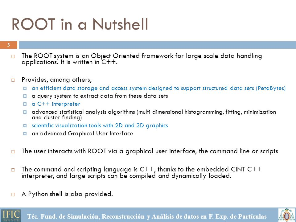 ROOT in a Nutshell 3  The ROOT system is an Object Oriented framework for large scale data handling applications.
