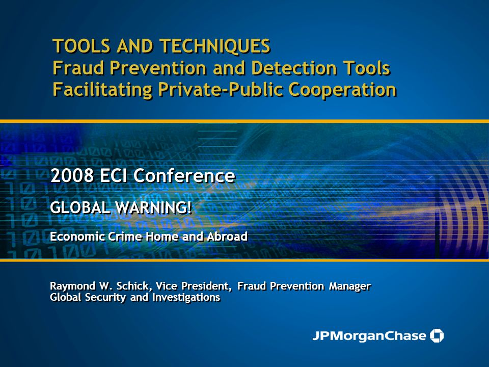 TOOLS AND TECHNIQUES Fraud Prevention and Detection Tools Facilitating Private-Public Cooperation 2008 ECI Conference GLOBAL WARNING! Economic Crime H
