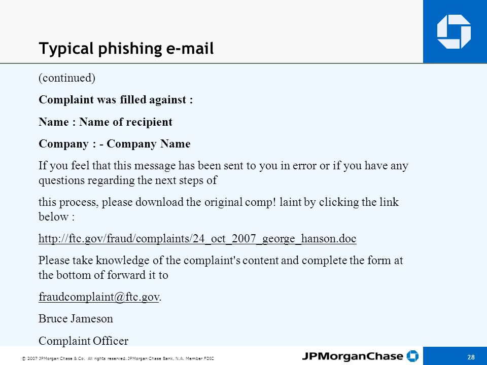 © 2007 JPMorgan Chase & Co. All rights reserved. JPMorgan Chase Bank, N.A. Member FDIC 28 Typical phishing e-mail (continued) Complaint was filled aga