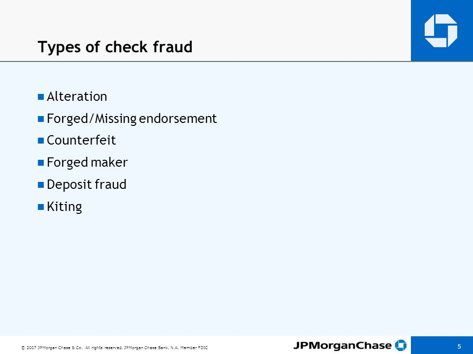 © 2007 JPMorgan Chase & Co. All rights reserved. JPMorgan Chase Bank, N.A. Member FDIC 5 Types of check fraud Alteration Forged/Missing endorsement Co