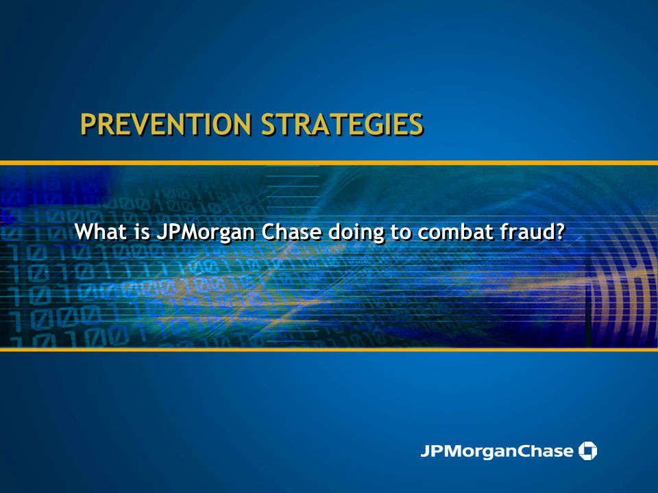 PREVENTION STRATEGIES What is JPMorgan Chase doing to combat fraud?