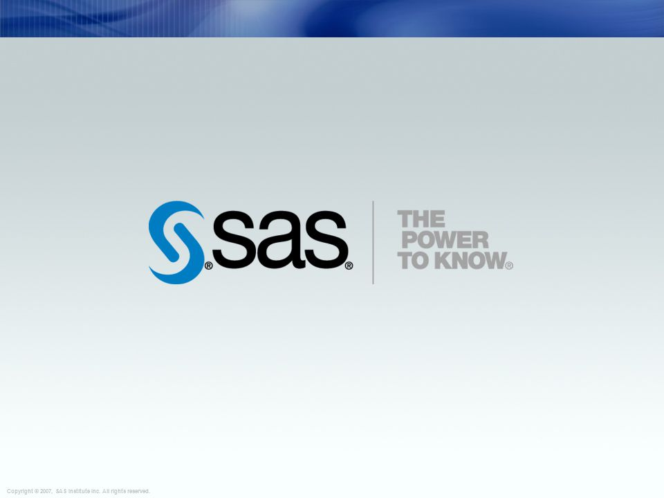 Copyright © 2007, SAS Institute Inc. All rights reserved.