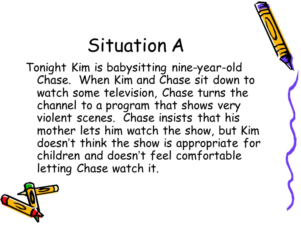 Situation A Tonight Kim is babysitting nine-year-old Chase.