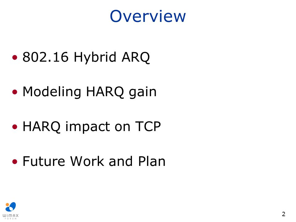 2 Overview 802.16 Hybrid ARQ Modeling HARQ gain HARQ impact on TCP Future Work and Plan