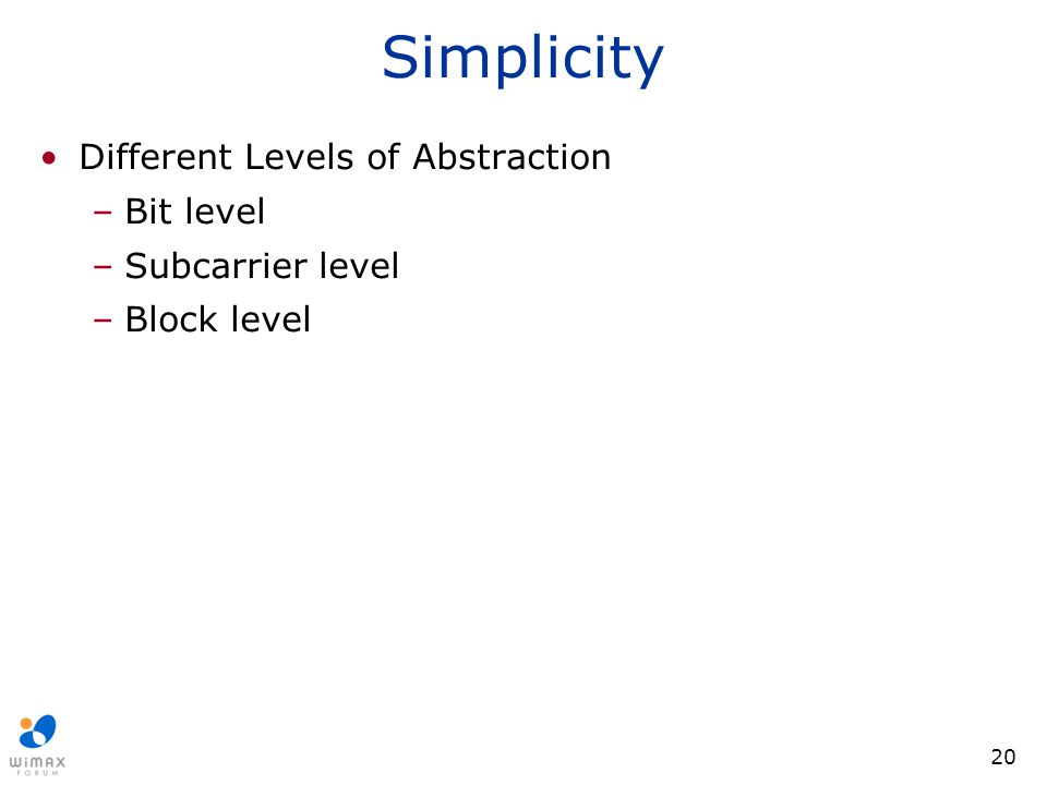 20 Simplicity Different Levels of Abstraction –Bit level –Subcarrier level –Block level