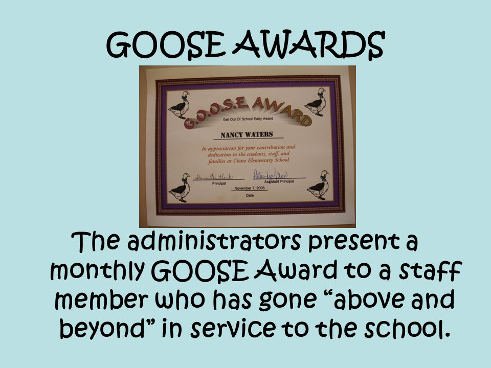 "GOOSE AWARDS The administrators present a monthly GOOSE Award to a staff member who has gone ""above and beyond"" in service to the school."