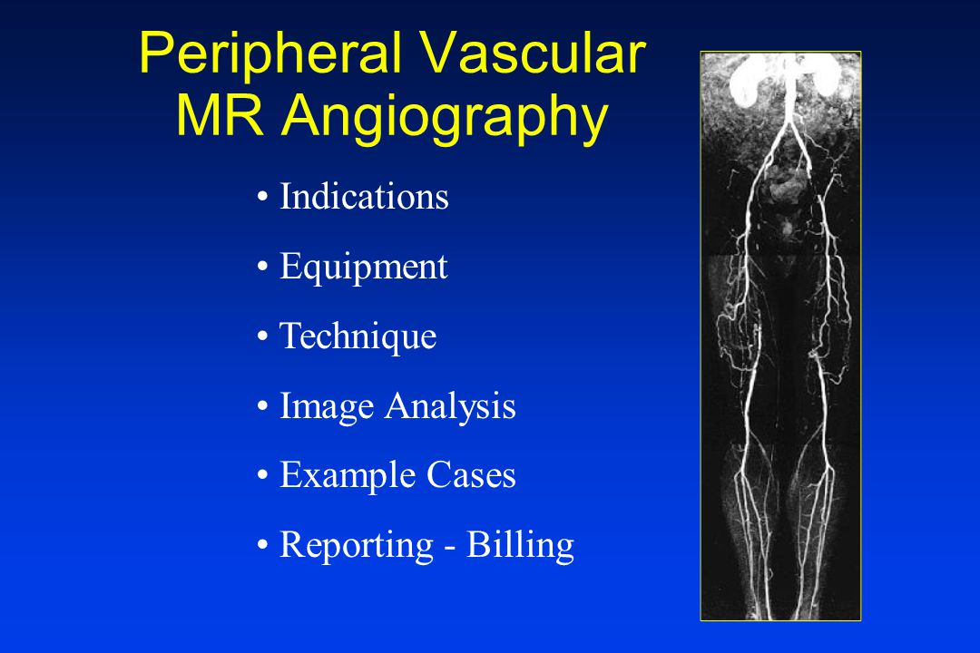 Peripheral Vascular MR Angiography Indications Equipment Technique Image Analysis Example Cases Reporting - Billing