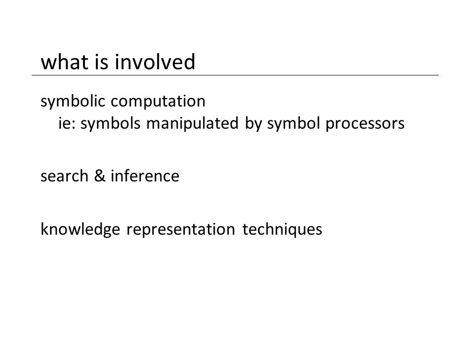 what is involved symbolic computation ie: symbols manipulated by symbol processors search & inference knowledge representation techniques