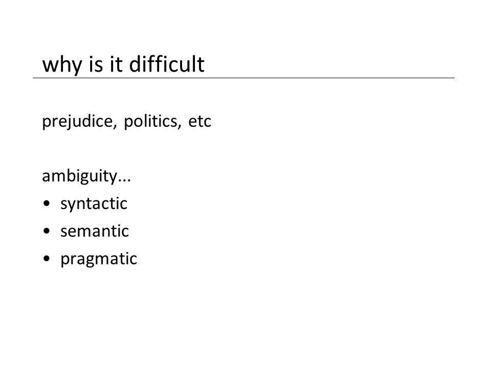 prejudice, politics, etc ambiguity... syntactic semantic pragmatic why is it difficult