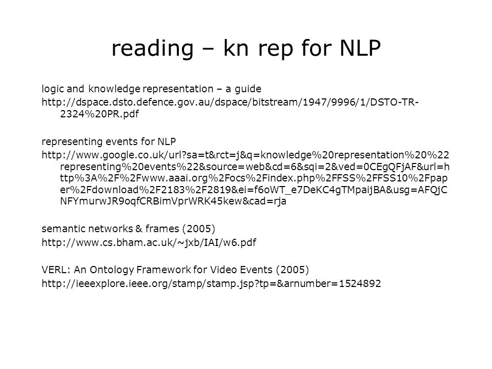 reading – kn rep for NLP logic and knowledge representation – a guide http://dspace.dsto.defence.gov.au/dspace/bitstream/1947/9996/1/DSTO-TR- 2324%20P