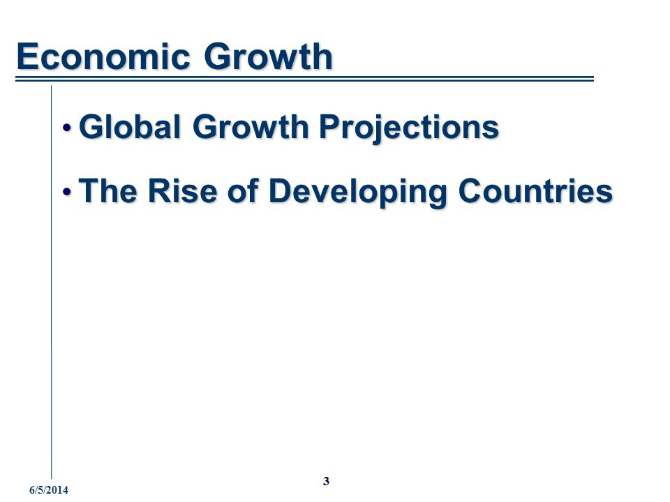 6/5/2014 3 Global Growth Projections Global Growth Projections The Rise of Developing Countries The Rise of Developing Countries Economic Growth