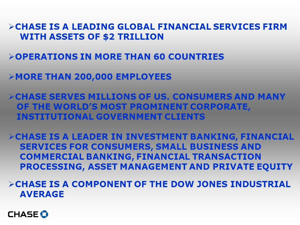 COME BE A LEADER AT JPMORGAN CHASE CHASE HAS ONE GOAL AND THAT'S TO BE THE BEST FINANCIAL SERVICES COMPANY IN THE WORLD.