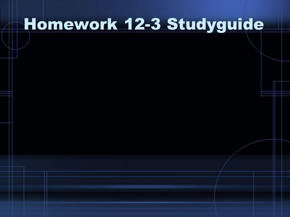 Homework 12-3 Studyguide