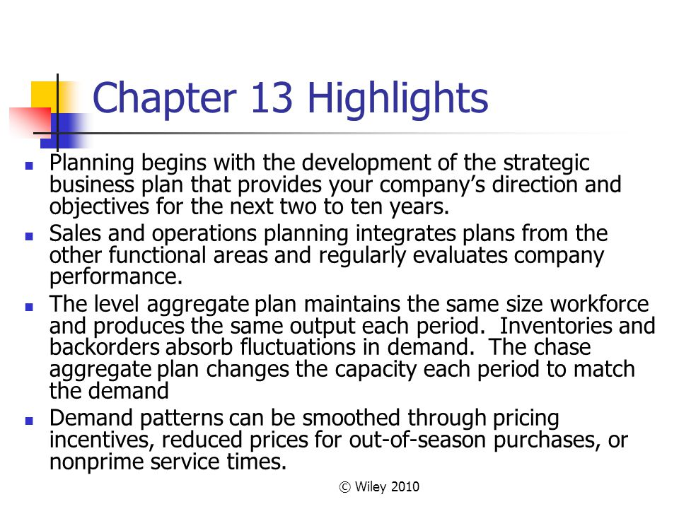 © Wiley 2010 Chapter 13 Highlights Planning begins with the development of the strategic business plan that provides your company's direction and obje