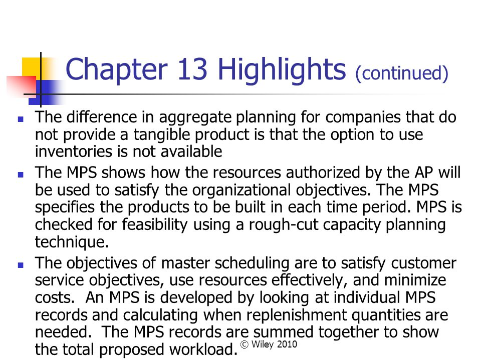 © Wiley 2010 Chapter 13 Highlights (continued) The difference in aggregate planning for companies that do not provide a tangible product is that the o