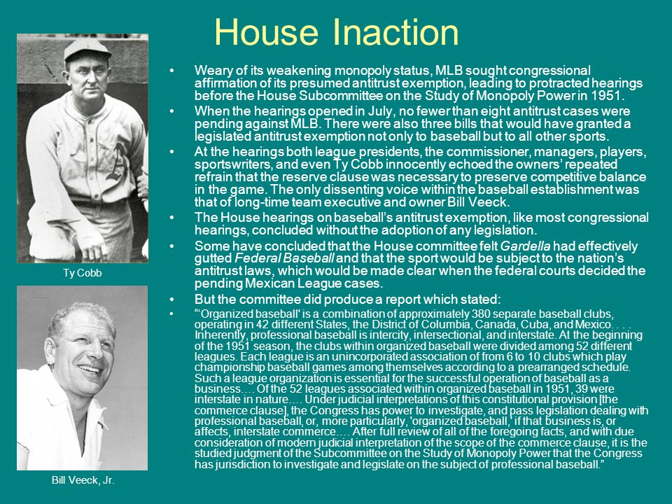 House Inaction Weary of its weakening monopoly status, MLB sought congressional affirmation of its presumed antitrust exemption, leading to protracted