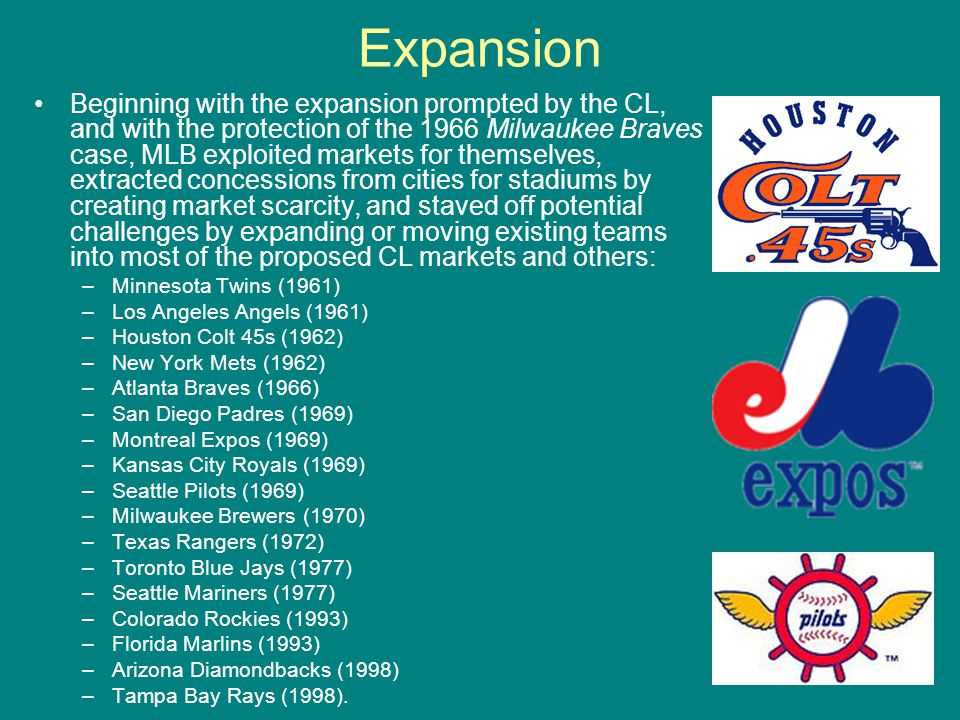 Expansion Beginning with the expansion prompted by the CL, and with the protection of the 1966 Milwaukee Braves case, MLB exploited markets for themse