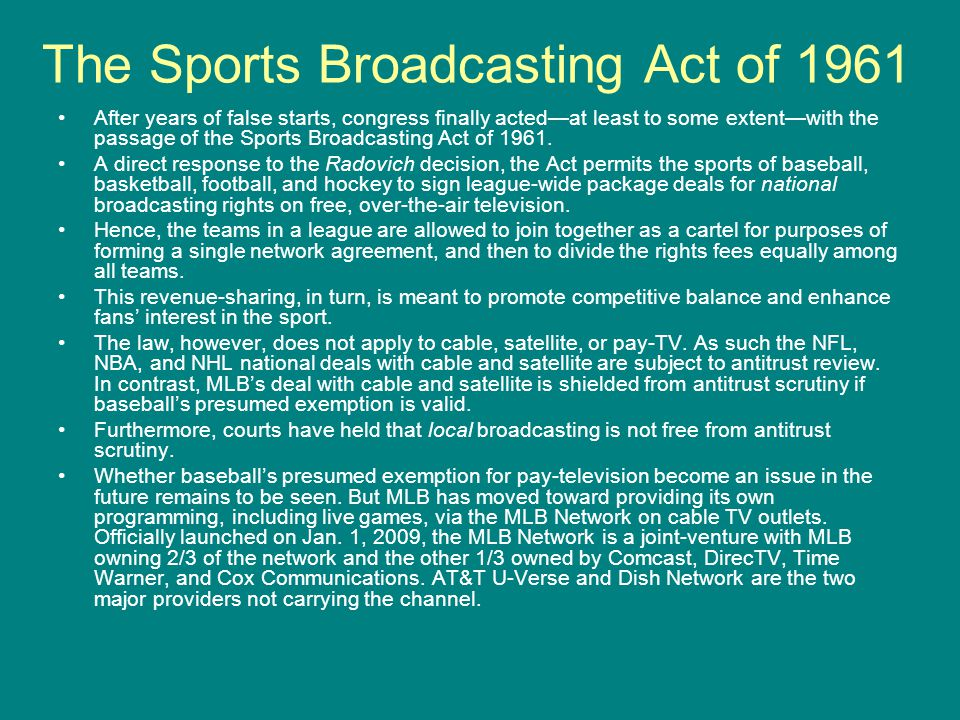 The Sports Broadcasting Act of 1961 After years of false starts, congress finally acted—at least to some extent—with the passage of the Sports Broadca