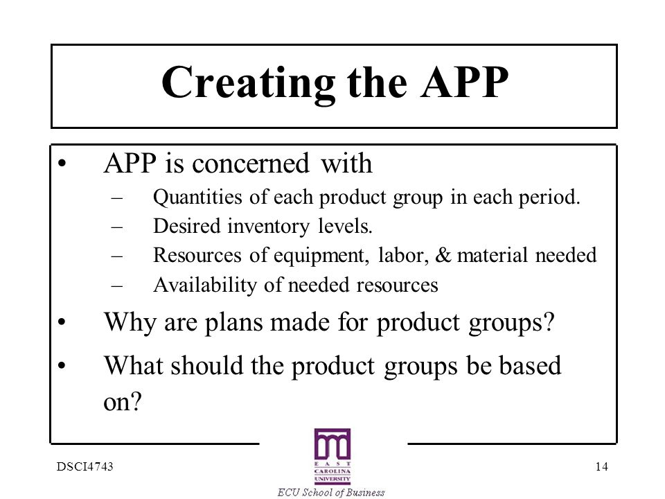 14DSCI4743 Creating the APP APP is concerned with –Quantities of each product group in each period.