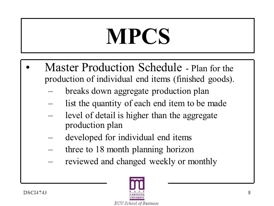 8DSCI4743 MPCS Master Production Schedule - Plan for the production of individual end items (finished goods).