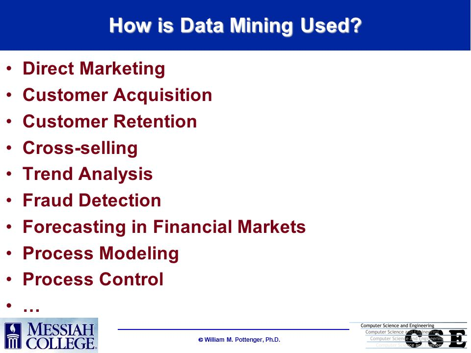  William M. Pottenger, Ph.D. How is Data Mining Used.