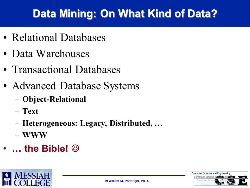  William M.Pottenger, Ph.D. Why Do We Need Data Mining.