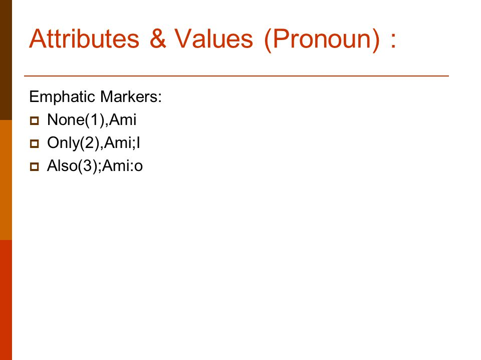 Attributes & Values (Pronoun) : Emphatic Markers:  None(1),Ami  Only(2),Ami;I  Also(3);Ami:o