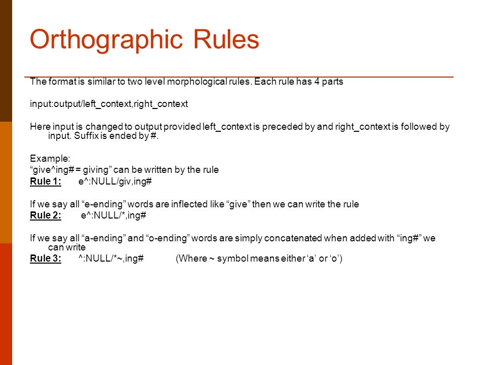 Orthographic Rules The format is similar to two level morphological rules.