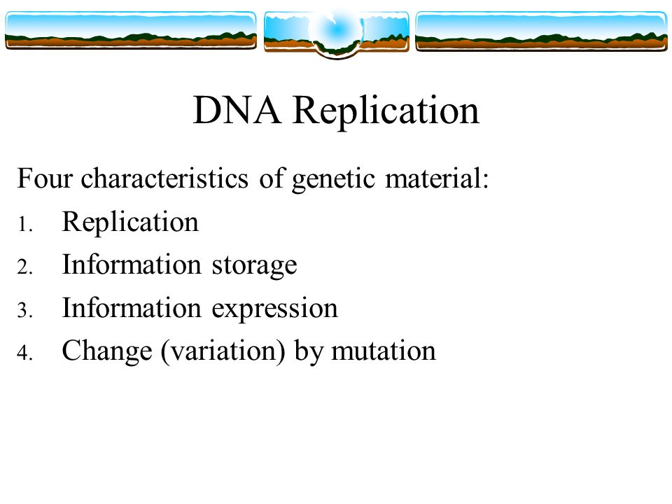 Four characteristics of genetic material: 1. Replication 2.